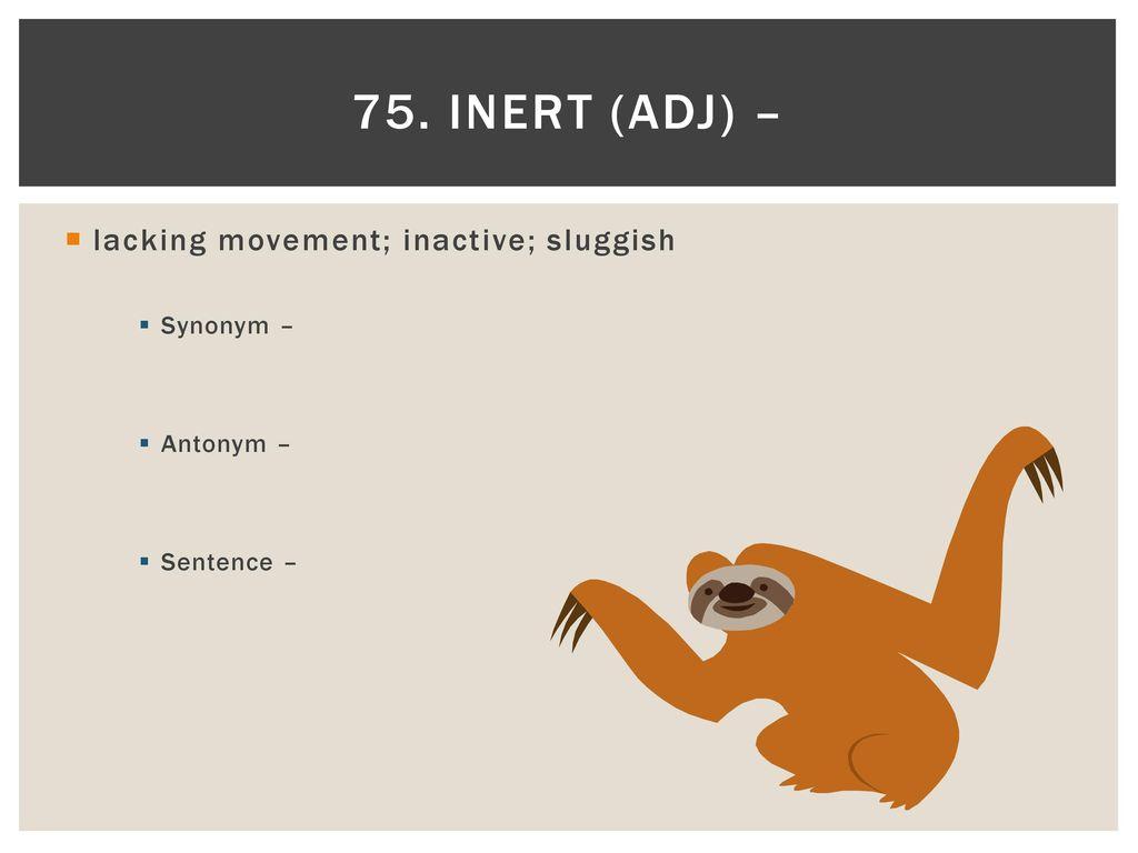 Inert Adj Lacking Movement Inactive Sluggish Synonym