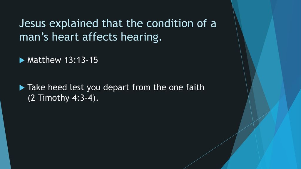 Jesus explained that the condition of a man's heart affects hearing.