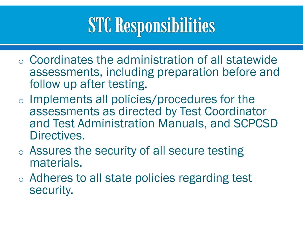 STC Responsibilities Coordinates the administration of all statewide  assessments, including preparation before and follow up