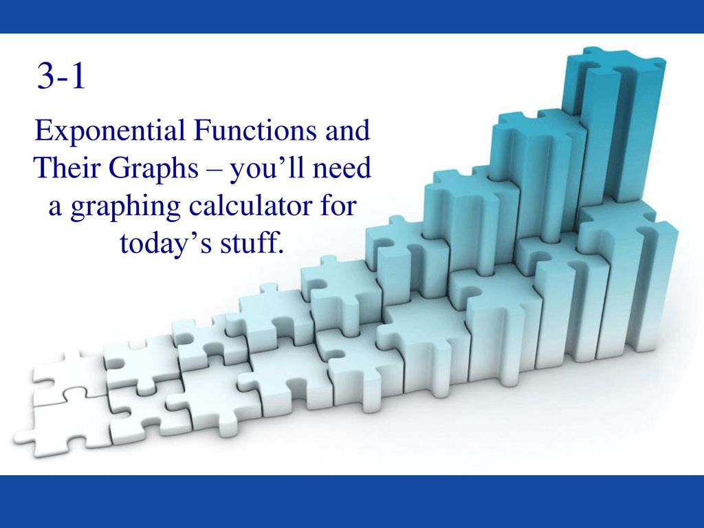 3-1 Exponential Functions and Their Graphs – you'll need a