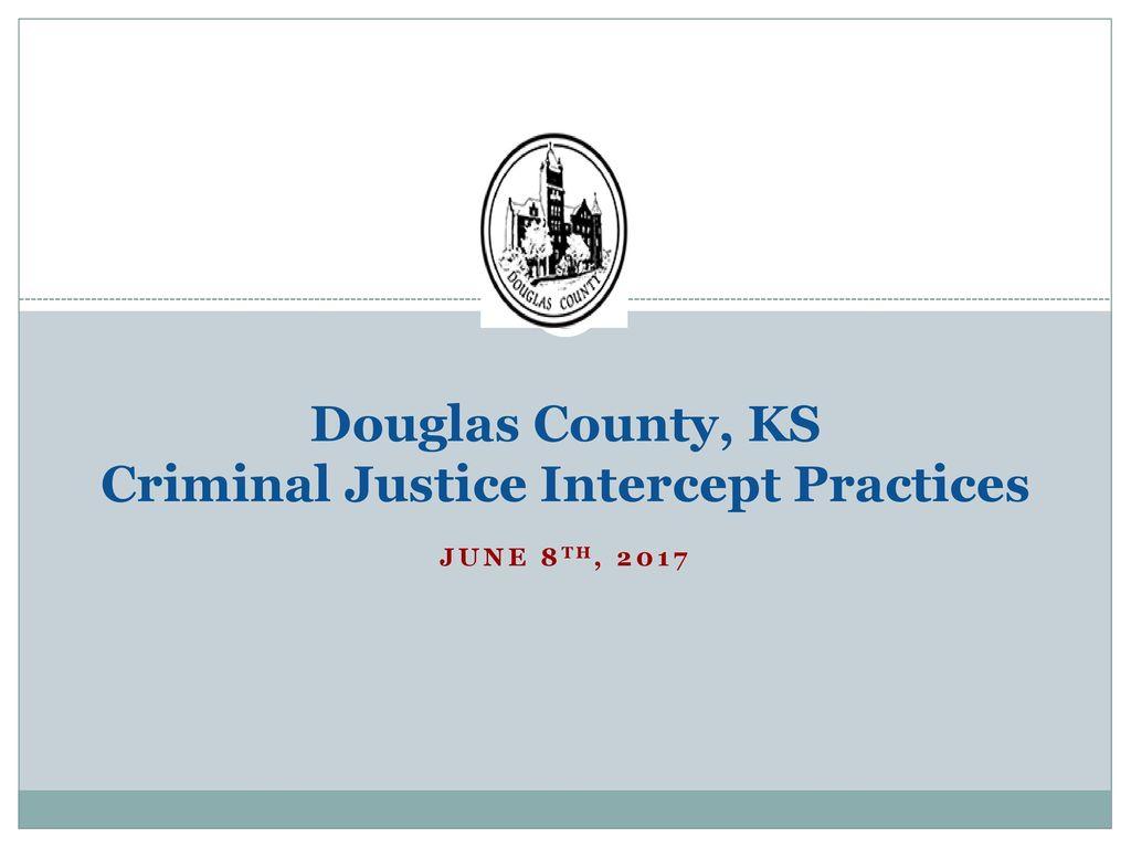 Douglas County, KS Criminal Justice Intercept Practices