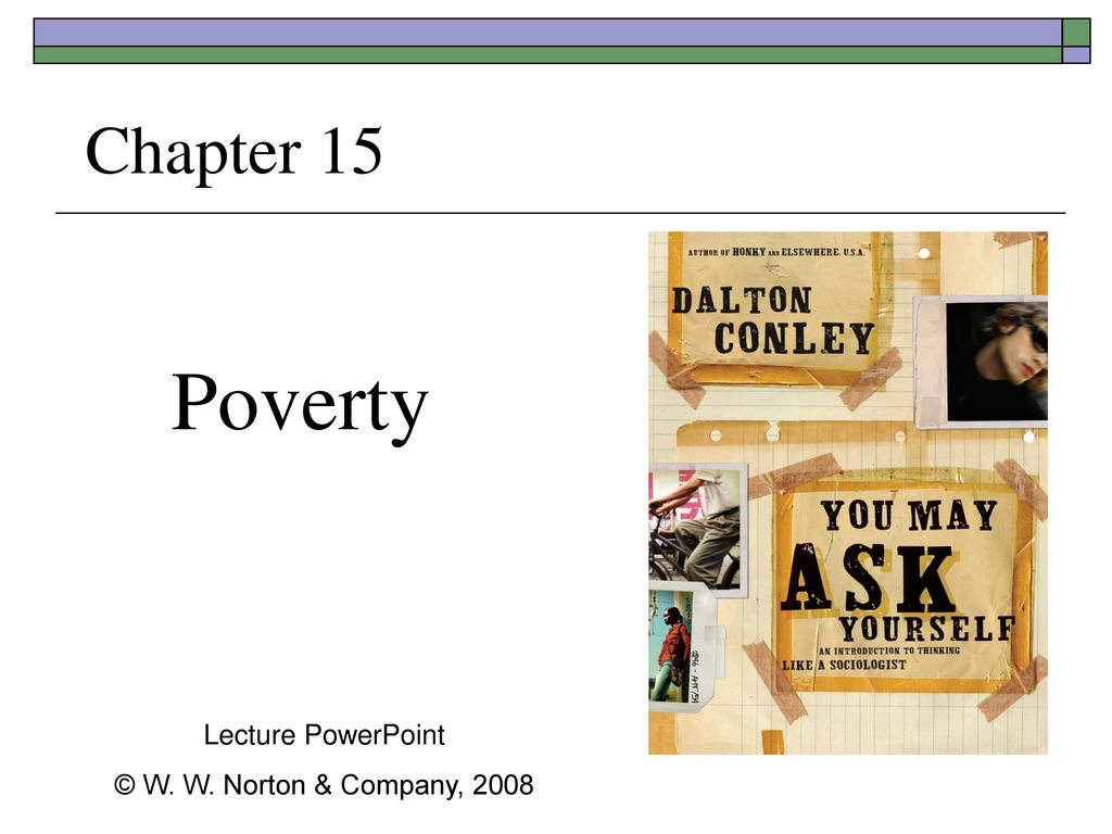 1 Poverty Chapter 15 Lecture PowerPoint © W. W. Norton & Company, 2008