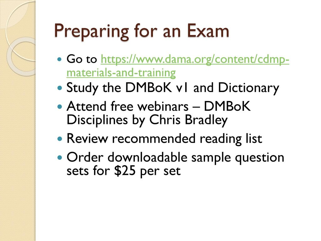Preparing for an Exam Study the DMBoK v1 and Dictionary