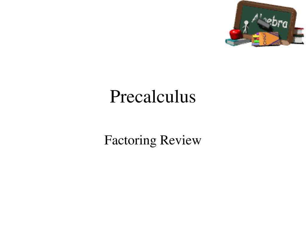 Precalculus Factoring Review  - ppt download