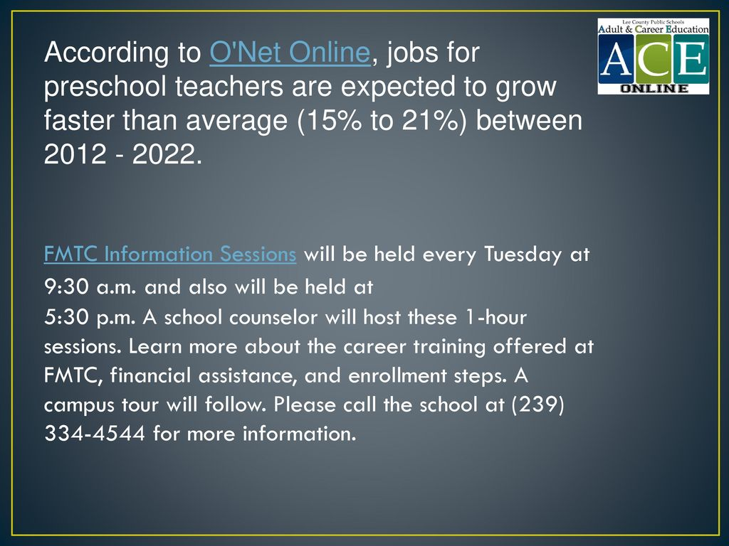 According to O Net Online, jobs for preschool teachers are expected to grow faster than average (15% to 21%) between