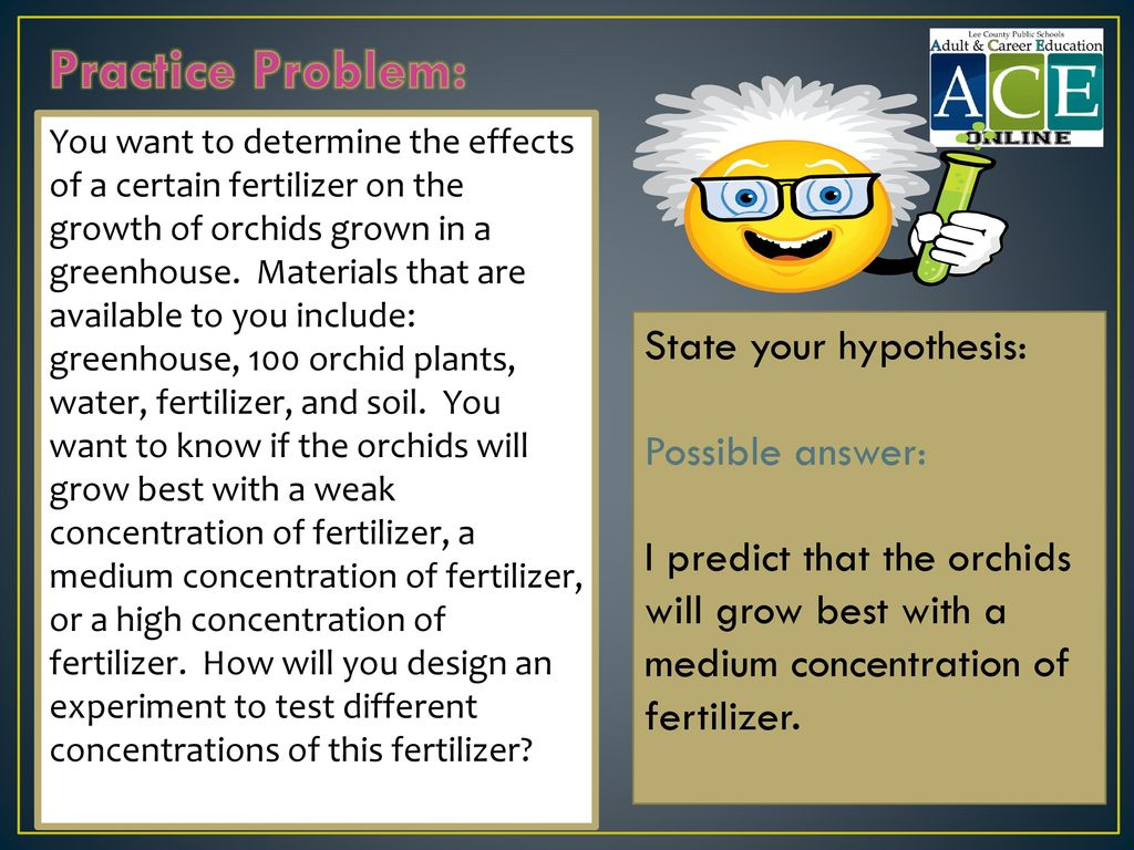 Practice Problem: State your hypothesis: Possible answer:
