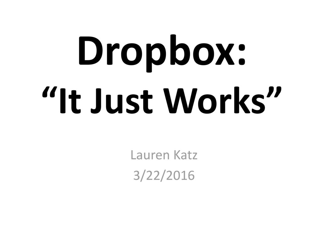 """Dropbox: """"It Just Works"""" - ppt download"""