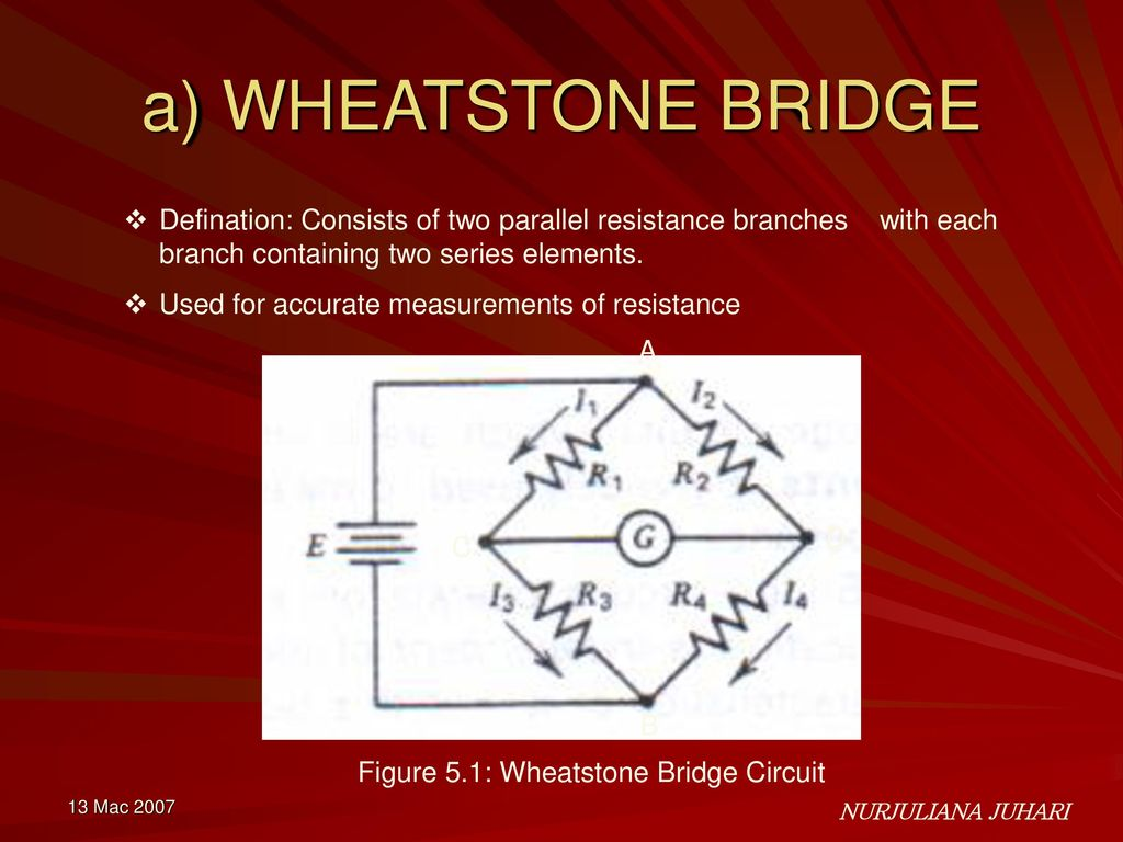 Chapter 5 Dc And Ac Bridge 13 Mac 2007 Nurjuliana Juhari Ppt Download The Standard Circuit Often Called A Wheatstone Looks Defination Consists Of Two Parallel Resistance Branches With Each Branch Containing