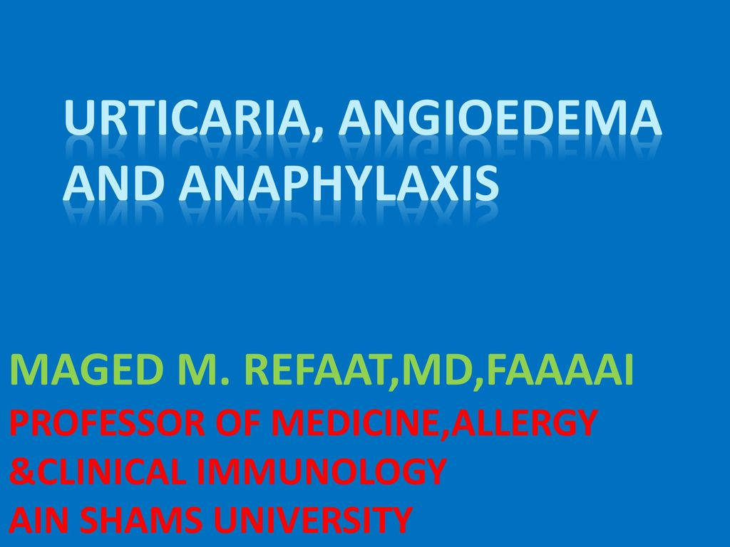 Urticaria, Angioedema and Anaphylaxis - ppt download