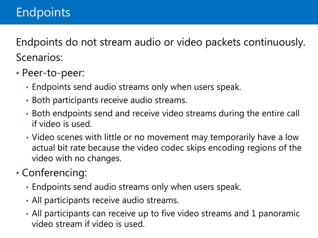 Endpoints Endpoints do not stream audio or video packets continuously.