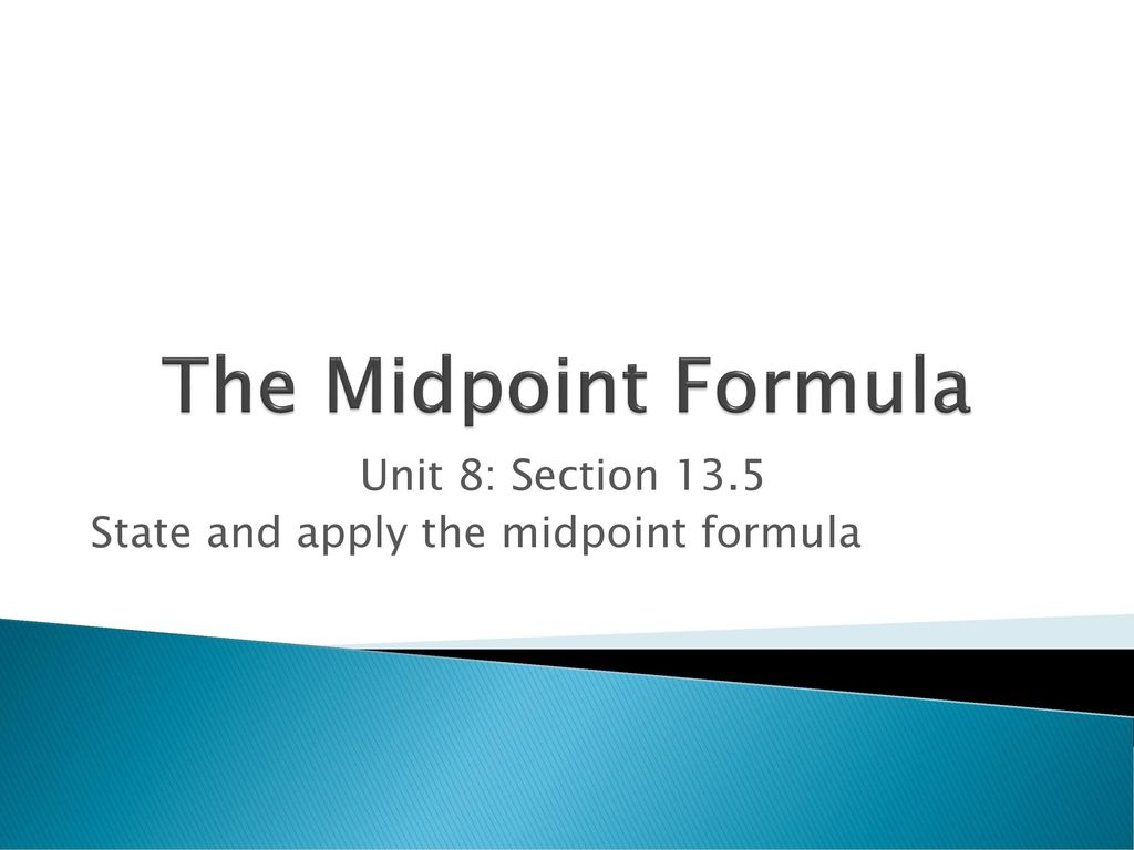 Unit 8: Section 13 5 State and apply the midpoint formula