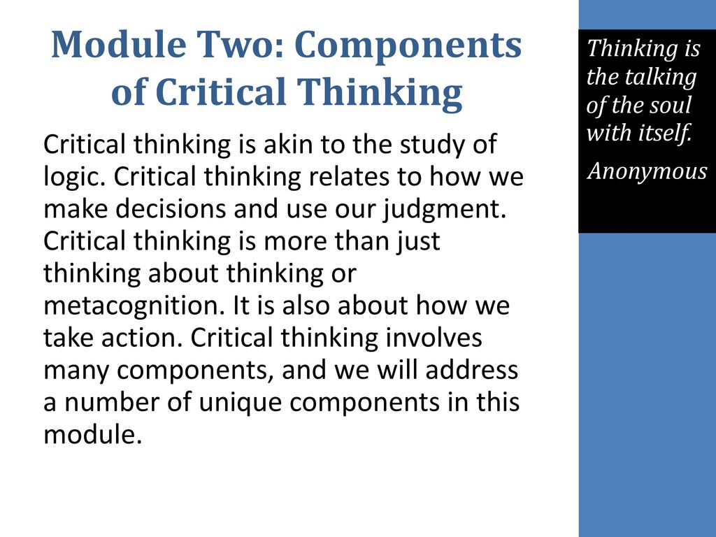 critical thinking involves weighing alternatives Because critical thinking involves thoughts and processes that are occurring inside your head, for example processes such as weighing and evaluating evidence, it is not something that can be evaluated easily by others it is only when you show evidence of critical thinking, for example in an.