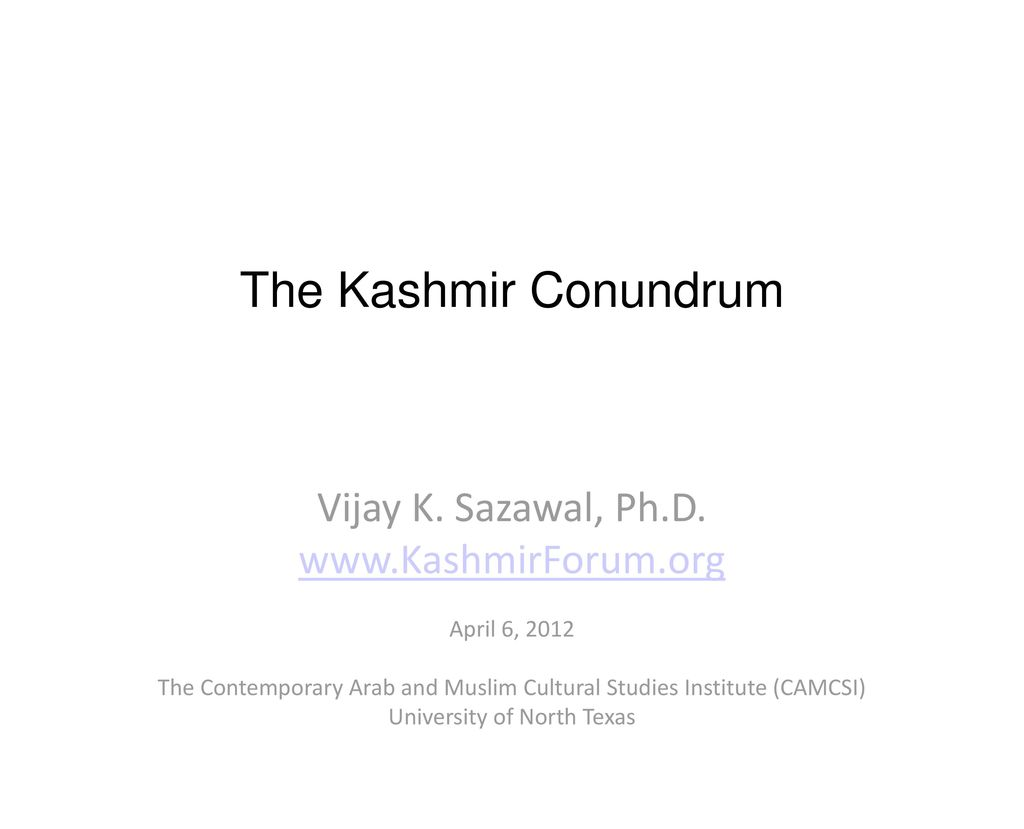 The Kashmir Conundrum Vijay K. Sazawal, Ph.D.