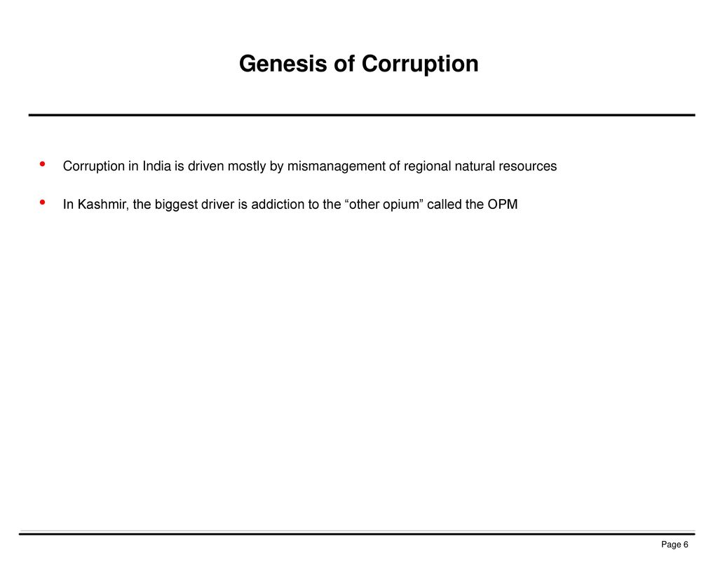 Genesis of Corruption Corruption in India is driven mostly by mismanagement of regional natural resources.