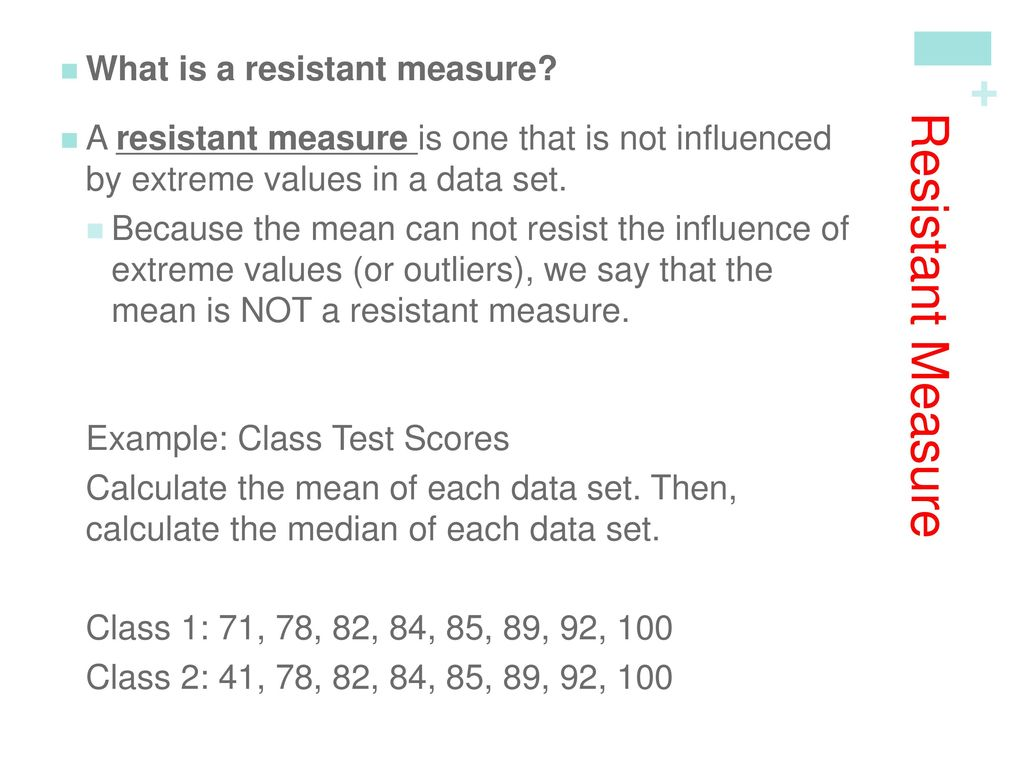 Resistant Measure What is a resistant measure