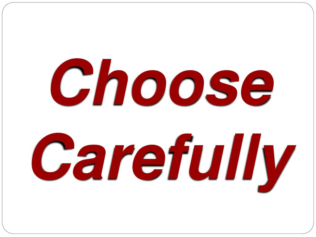 Image result for choose carefully