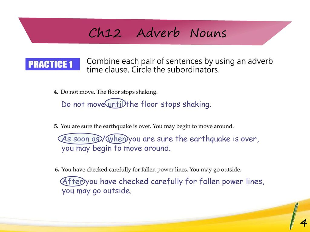 Combine each pair of sentences by using an adverb time clause. Circle the  subordinators. If you are inside, move away from windows, and get under. -  ppt download