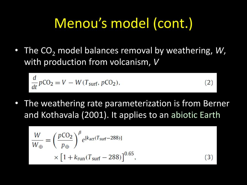 Menou's model (cont.) The CO2 model balances removal by weathering, W, with production from volcanism, V.