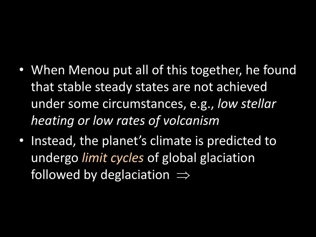 When Menou put all of this together, he found that stable steady states are not achieved under some circumstances, e.g., low stellar heating or low rates of volcanism