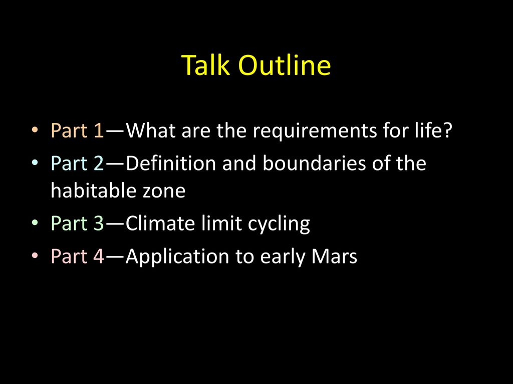 Talk Outline Part 1—What are the requirements for life