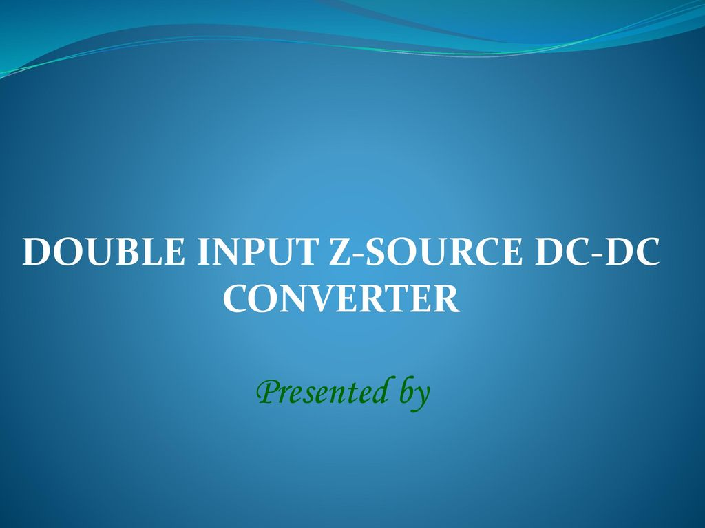 Double Input Z Source Dc Converter Ppt Download 5vdc Single Polarity To 12vdc Dual