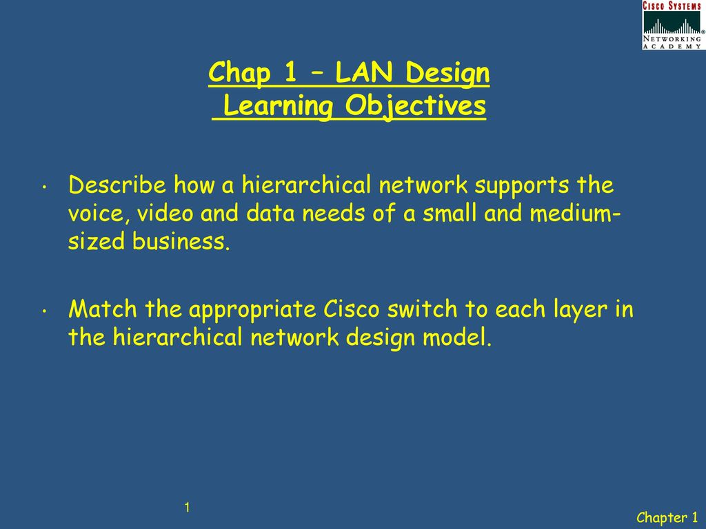 Chap 1 Lan Design Learning Objectives Ppt Download Necessary Should Be Connected To Cisco Catalyst 2960 Series Switch Video And Data Needs Of A Small Medium Sized Business Match The Appropriate Each Layer In Hierarchical Network Model