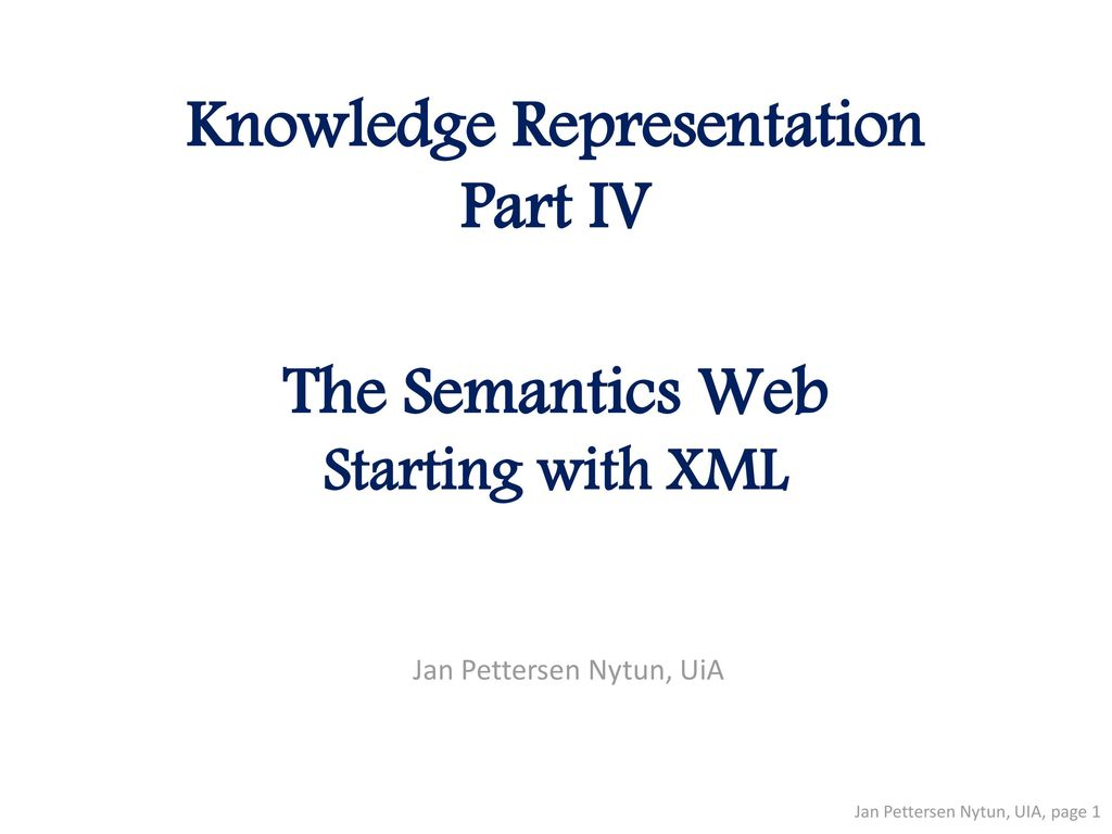 Knowledge Representation Part IV The Semantics Web Starting with XML
