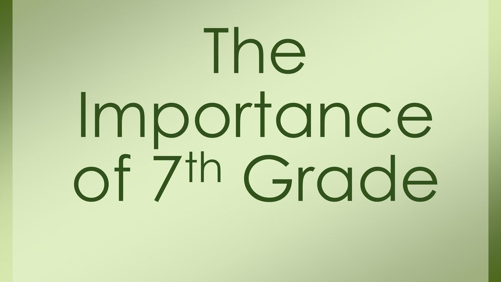 The Importance of 7th Grade