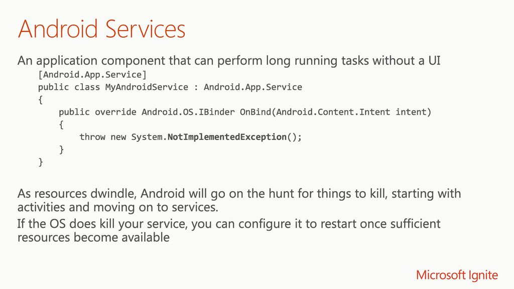 4/20/2018 1:11 AM Android Services. An application component that can perform long running tasks without a UI.