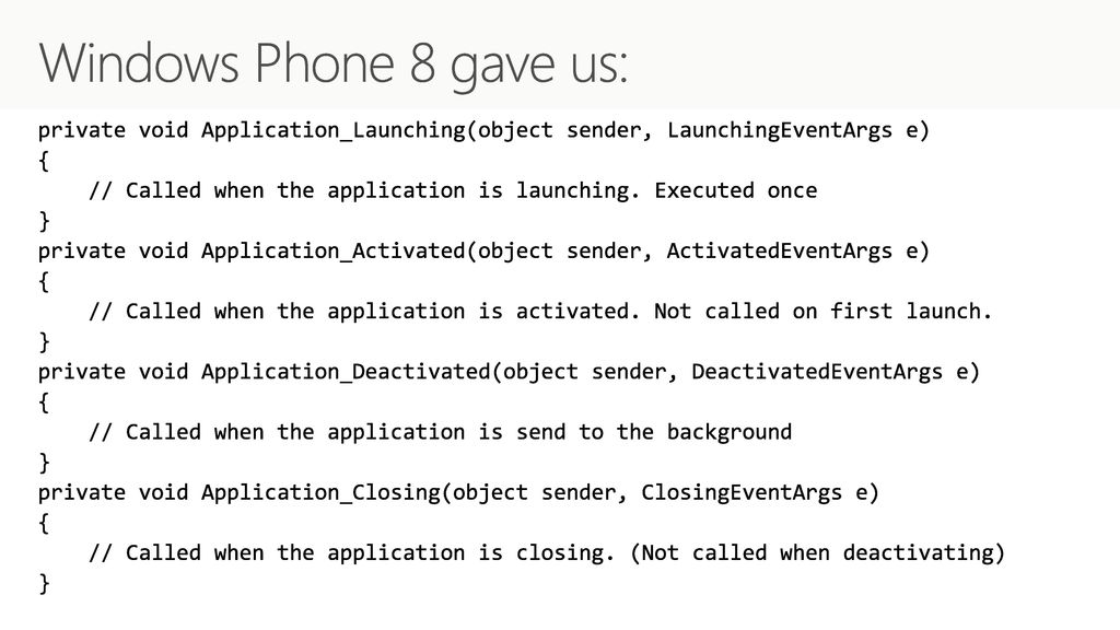 4/20/2018 1:11 AM Windows Phone 8 gave us: private void Application_Launching(object sender, LaunchingEventArgs e)