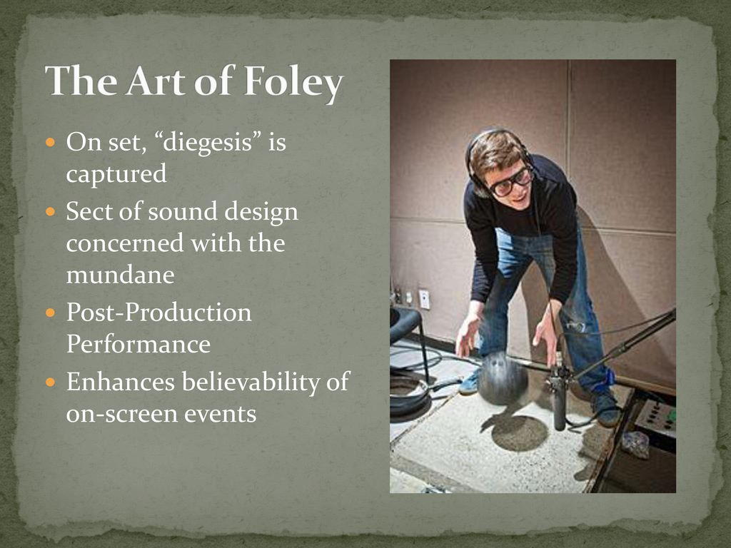 "The Art of Foley On set, ""diegesis"" is captured - ppt download"