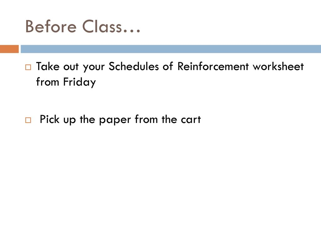 Before Class Take Out Your Schedules Of Reinforcement Worksheet