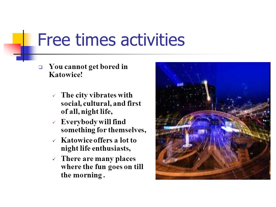 Free times activities You cannot get bored in Katowice!