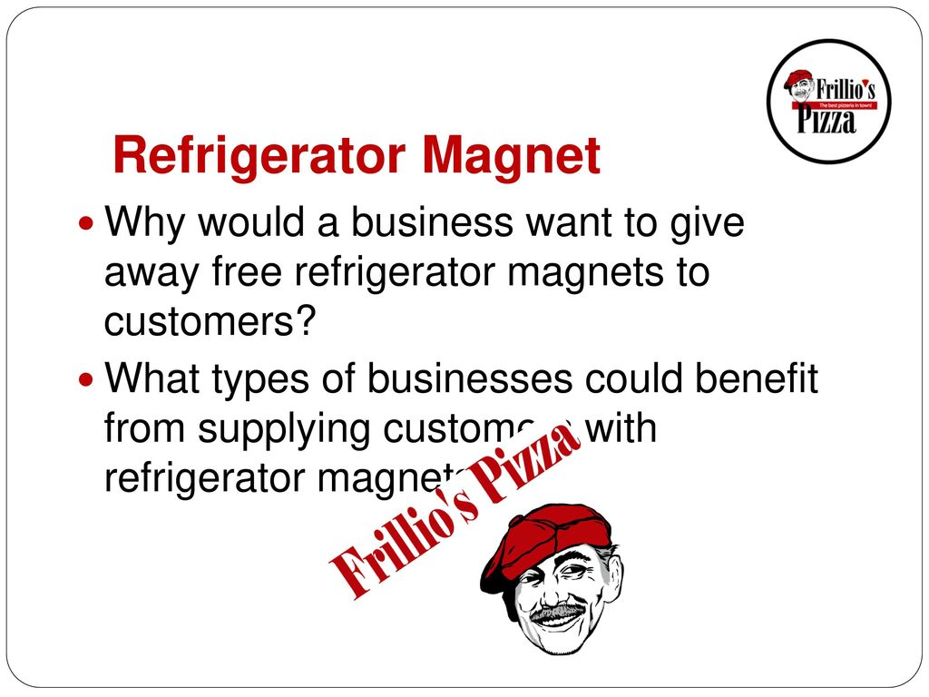 Refrigerator Magnet Why would a business want to give away free refrigerator magnets to customers
