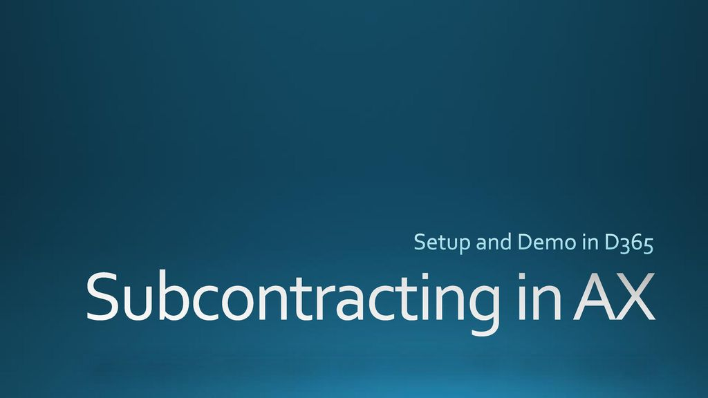 Setup and Demo in D365 Subcontracting in AX  - ppt download