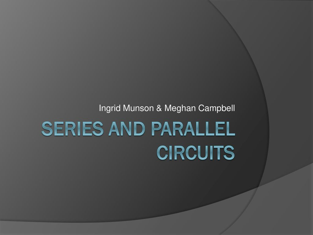 Series And Parallel Circuits Ppt Download What Are