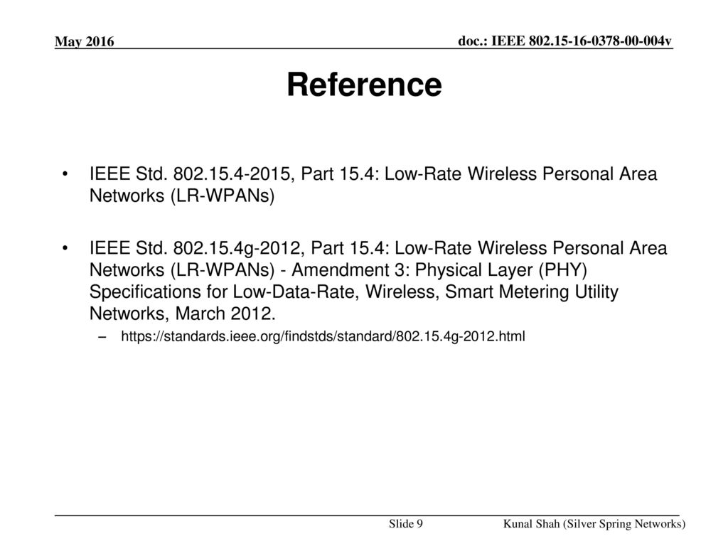 <month year> doc.: IEEE <doc#> May Reference. IEEE Std , Part 15.4: Low-Rate Wireless Personal Area Networks (LR-WPANs)