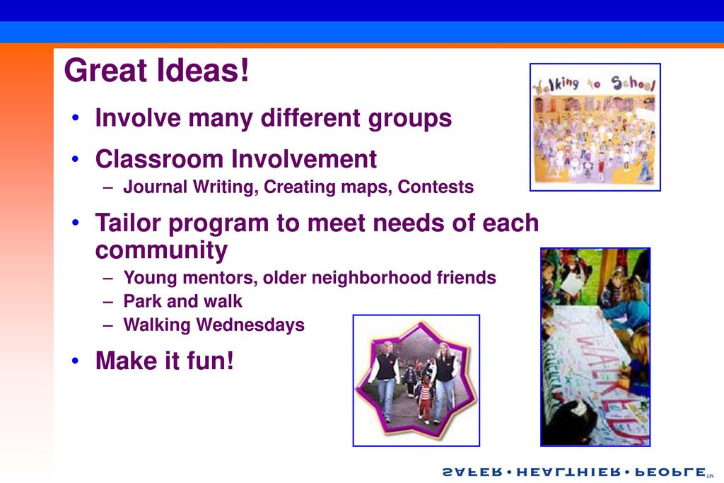Great Ideas! Involve many different groups Classroom Involvement