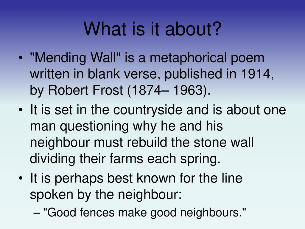 analysis of frosts mending wall Mending wall (1915) is robert frost's tribute to one man's notion of being a good neighbor, even as that notion is the opposite of his own it is the opening poem in robert frost's second collection of poetry, north of boston (1915.