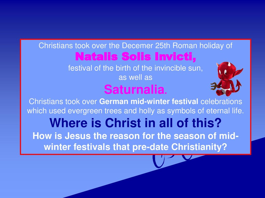 Christmas is a Pagan Festival Thus says most of the secular