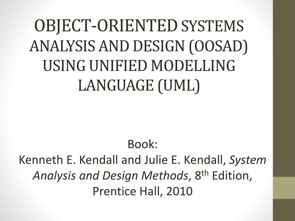 Object Oriented Systems Analysis And Design Oosad Using Unified Modelling Language Uml Book Kenneth E Kendall And Julie E Kendall System Analysis Ppt Download