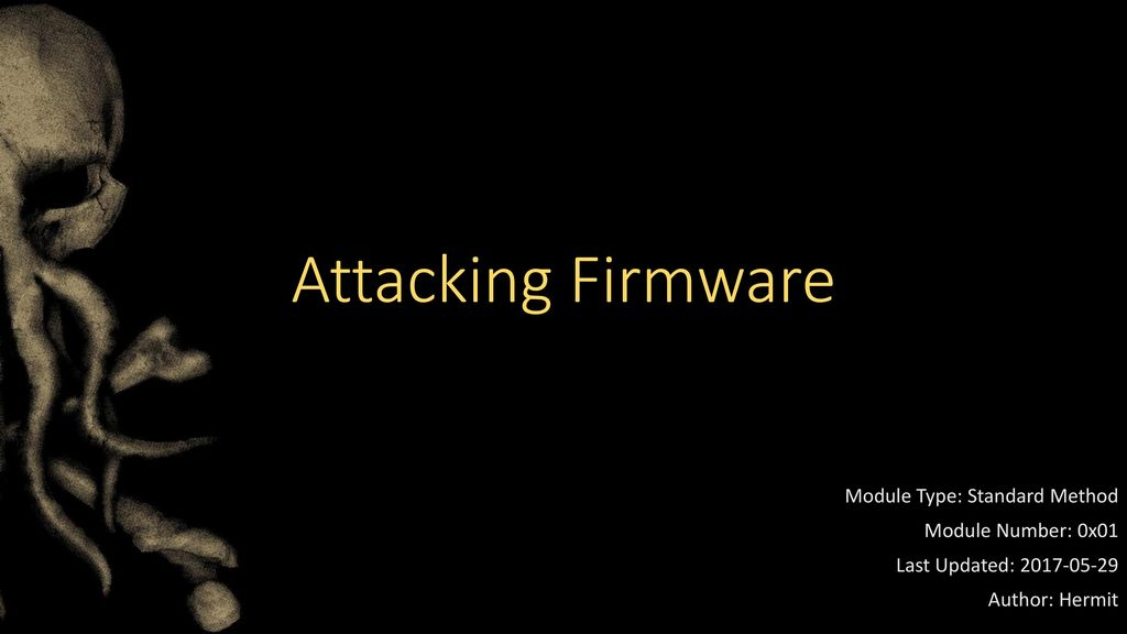 Attacking Firmware Module Type: Standard Method Module Number: 0x01
