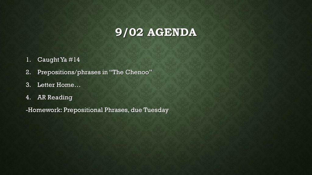 9/02 agenda Caught Ya #14 Prepositions/phrases in The Chenoo