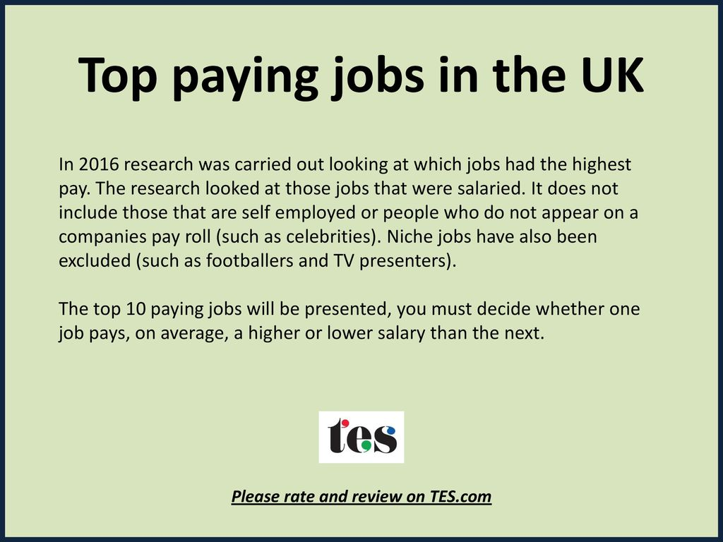 Top paying jobs in the UK Please rate and review on TES com