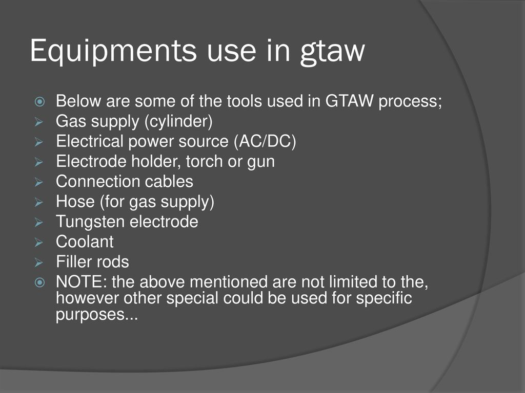 Gas Tungsten Arc Welding Gtaw Ppt Download Diagram Of Tools Equipments Use In Below Are Some The Used Process