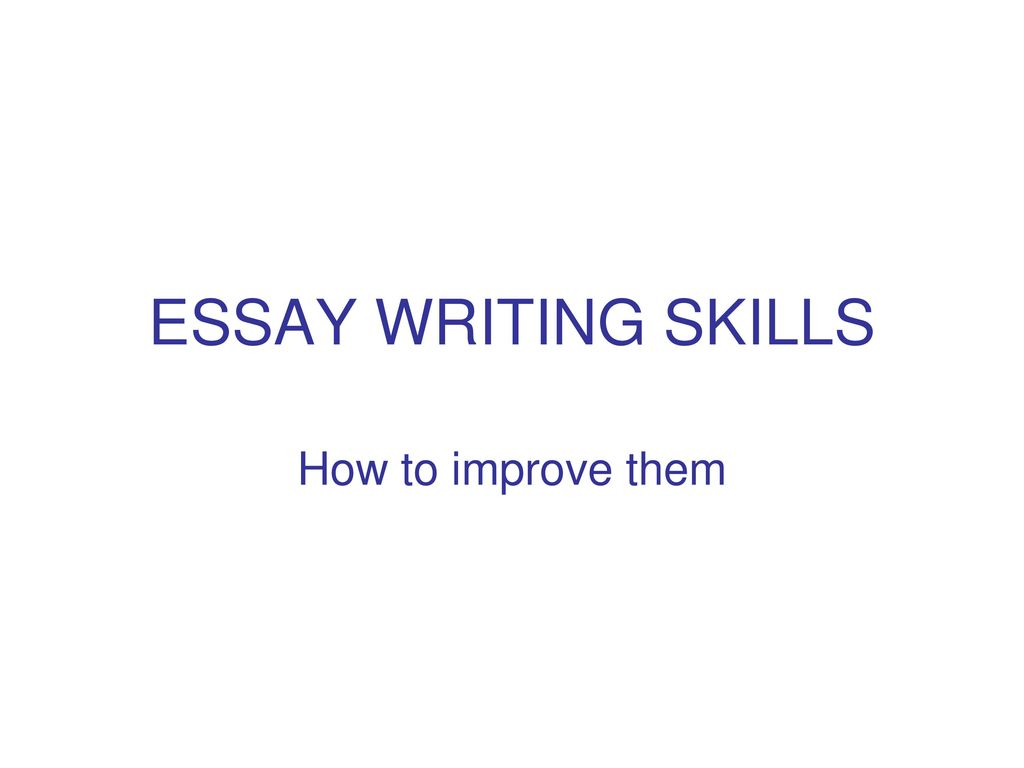 College Essay Paper Format  Essay Writing Skills How To Improve Them Thesis Examples For Argumentative Essays also English Essay Short Story Essay Writing Skills How To Improve Them  Ppt Download Science Technology Essay