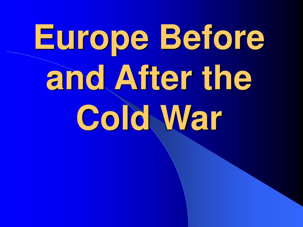 """Presentation on theme: """"Europe Before and After the Cold War""""— Presentation  transcript: 1 Europe Before and After the Cold War"""