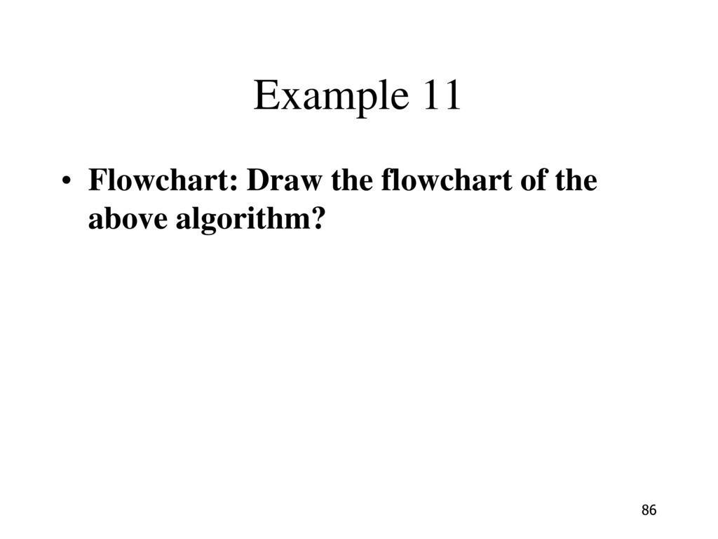Example 11 Flowchart: Draw the flowchart of the above algorithm