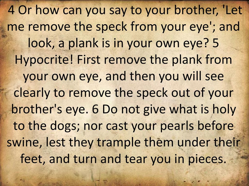 remove the plank from your own eye
