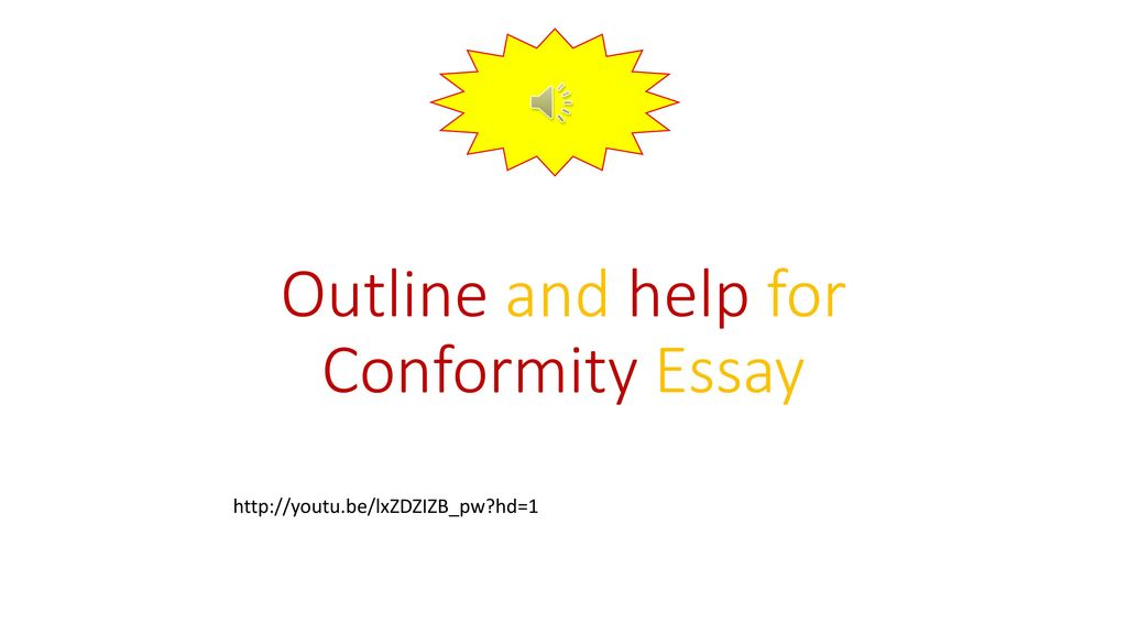 Topics For Essays In English Outline And Help For Conformity Essay Proposal Essay Examples also How To Write A Good Essay For High School Outline And Help For Conformity Essay  Ppt Download Essay Learning English